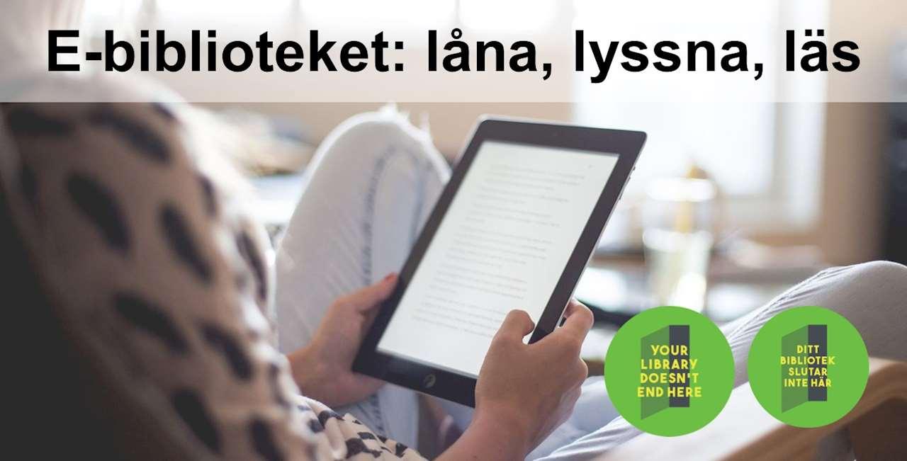 En person håller i en läsplatta. Texten E-biblioteket: låna, lyssna, läs. Två gröna loggor med gul text. Texten säger Your library doesn´t end here och Ditt bibliotek slutar inte här.