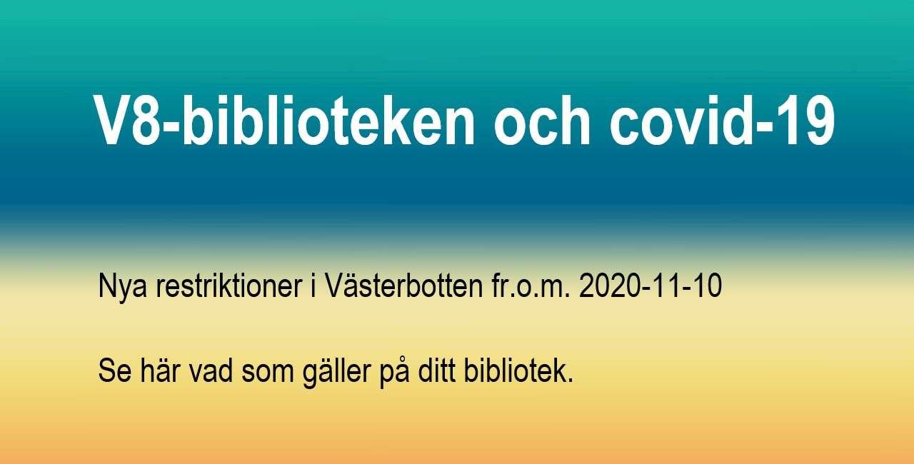 Tonad bakgrund i turkost, blått och gult. Text som lyder: V8-biblioteken och covid-19. Nya restriktioner i Västerbotten fr.o.m. 2020-11-10. Se här vad som gäller på ditt bibliotek.