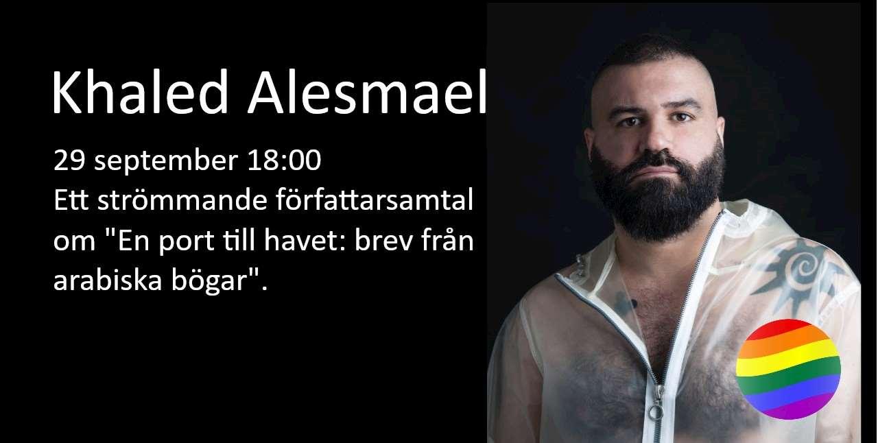 """Khaled Alesmael 29 september 18:00. Ett strömmande författarsamtal om """"En port till havet: brev från arabiska bögar""""."""
